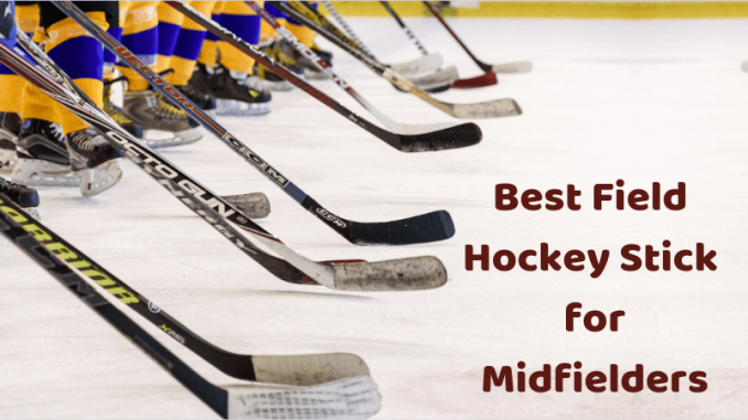 Best Field Hockey Stick for Midfielders
