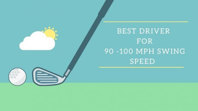 Best driver for 90 -100 mph swing speed