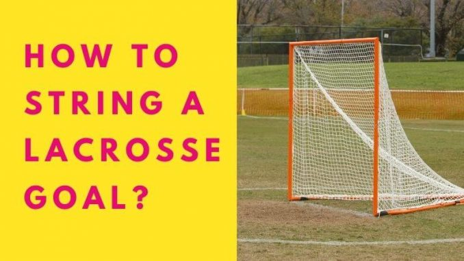 How to string a lacrosse goal